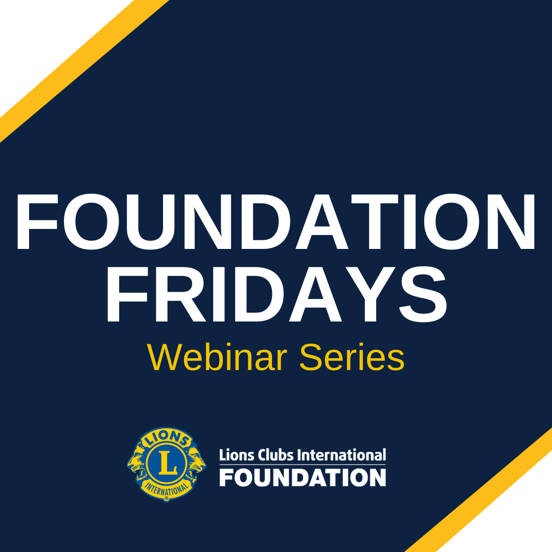 Foundation Fridays is a free webinar series covering topics important to Lions.
